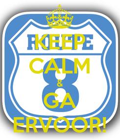 Poster: KEEP CALM & GA ERVOOR!