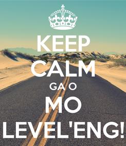 Poster: KEEP CALM GA O MO LEVEL'ENG!