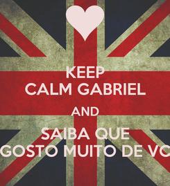 Poster: KEEP CALM GABRIEL AND SAIBA QUE GOSTO MUITO DE VC