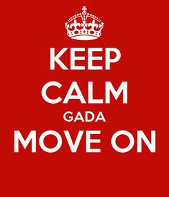 Poster: KEEP CALM GADA MOVE ON