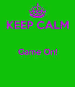 Poster: KEEP CALM  Game On!