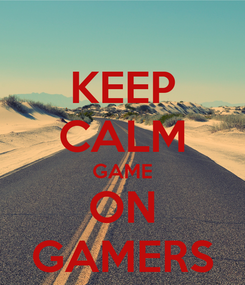 Poster: KEEP CALM GAME ON GAMERS