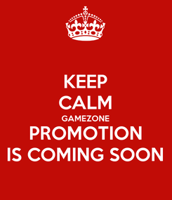 Poster: KEEP CALM GAMEZONE PROMOTION IS COMING SOON