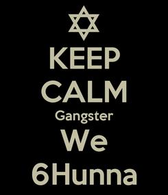 Poster: KEEP CALM Gangster We 6Hunna