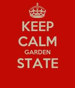 Poster: KEEP CALM GARDEN STATE