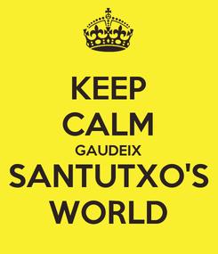 Poster: KEEP CALM GAUDEIX SANTUTXO'S WORLD