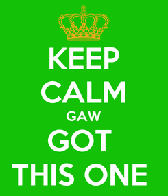 Poster: KEEP CALM GAW GOT  THIS ONE