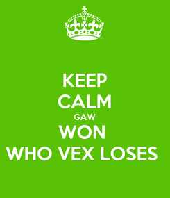 Poster: KEEP CALM GAW WON  WHO VEX LOSES