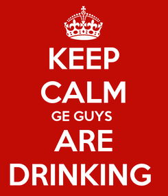 Poster: KEEP CALM GE GUYS  ARE DRINKING