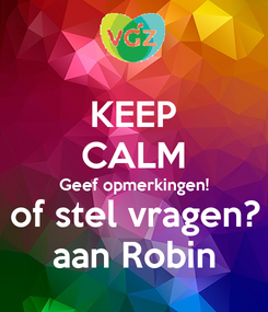Poster: KEEP CALM Geef opmerkingen! of stel vragen? aan Robin