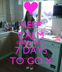 Poster: KEEP CALM GEMMA ONLY 7 DAYS TO GO X