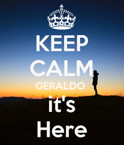 Poster: KEEP CALM GERALDO  it's Here