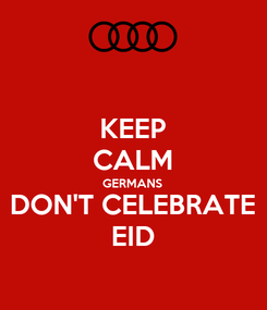 Poster: KEEP CALM GERMANS DON'T CELEBRATE EID