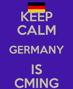 Poster: KEEP CALM GERMANY IS CMING