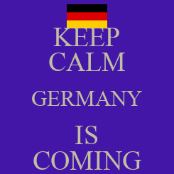 Poster: KEEP CALM GERMANY IS COMING