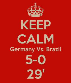 Poster: KEEP CALM Germany Vs. Brazil 5-0 29'
