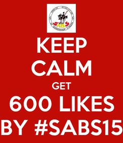 Poster: KEEP CALM GET 600 LIKES BY #SABS15