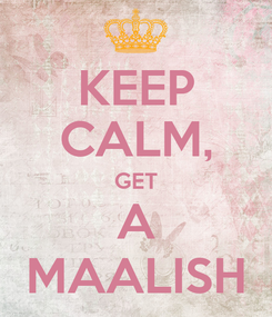 Poster: KEEP CALM, GET A MAALISH