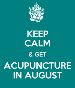 Poster: KEEP CALM & GET ACUPUNCTURE IN AUGUST