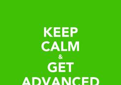 Poster: KEEP CALM & GET ADVANCED