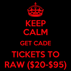 Poster: KEEP CALM GET CADE TICKETS TO RAW ($20-$95)