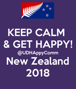 Poster: KEEP CALM  & GET HAPPY! @UDHAppyComm New Zealand 2018