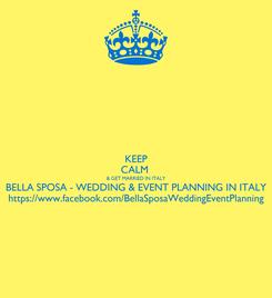 Poster: KEEP CALM  & GET MARRIED IN ITALY BELLA SPOSA - WEDDING & EVENT PLANNING IN ITALY https://www.facebook.com/BellaSposaWeddingEventPlanning