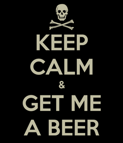 Poster: KEEP CALM & GET ME A BEER