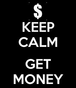 Poster: KEEP CALM  GET MONEY