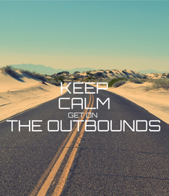 Poster: KEEP CALM GET ON  THE OUTBOUNDS