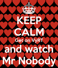 Poster: KEEP CALM Get on VyRT and watch Mr Nobody