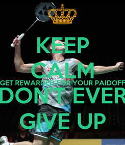 Poster: KEEP CALM GET REWARDED FOR YOUR PAIDOFF DON'T EVER GIVE UP