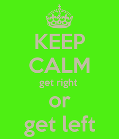 Poster: KEEP CALM get right  or get left