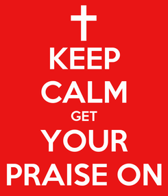 Poster: KEEP CALM GET YOUR PRAISE ON