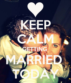 Poster: KEEP CALM GETTING  MARRIED  TODAY