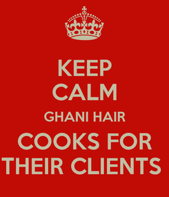Poster: KEEP CALM GHANI HAIR COOKS FOR THEIR CLIENTS