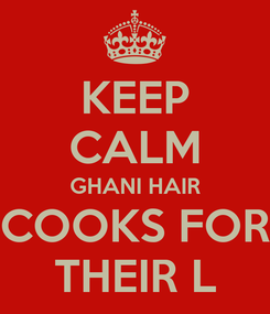Poster: KEEP CALM GHANI HAIR COOKS FOR THEIR L