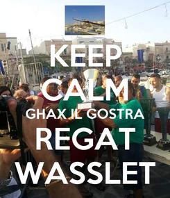 Poster: KEEP CALM GHAX IL GOSTRA REGAT WASSLET