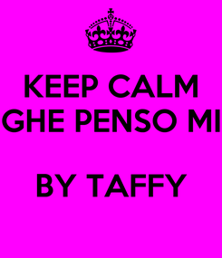 Poster: KEEP CALM GHE PENSO MI  BY TAFFY