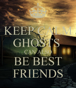 Poster: KEEP CALM GHOSTS  CAN ALSO BE BEST FRIENDS