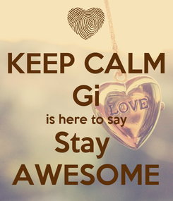 Poster: KEEP CALM Gi is here to say Stay  AWESOME