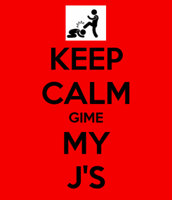 Poster: KEEP CALM GIME MY J'S