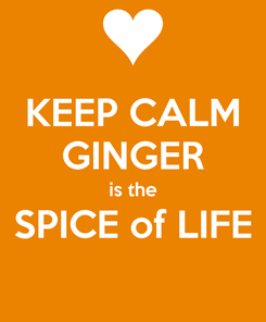Poster: KEEP CALM GINGER is the SPICE of LIFE