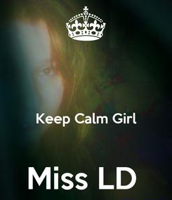 Poster:   Keep Calm Girl  Miss LD