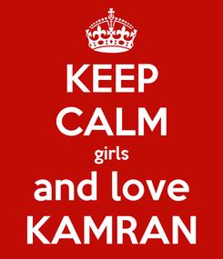 Poster: KEEP CALM girls and love KAMRAN