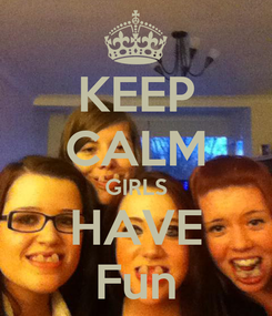 Poster: KEEP CALM GIRLS HAVE Fun