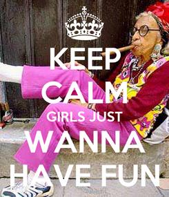Poster: KEEP CALM GIRLS JUST WANNA HAVE FUN