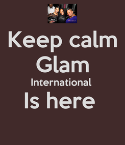 Poster: Keep calm Glam International  Is here
