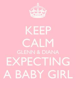 Poster: KEEP CALM GLENN & DIANA EXPECTING A BABY GIRL