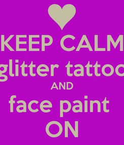 Poster: KEEP CALM glitter tattoo AND face paint  ON